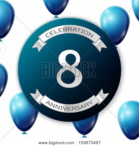 Silver number eight years anniversary celebration on blue circle paper banner with silver ribbon. Realistic blue balloons with ribbon on white background. Vector illustration.