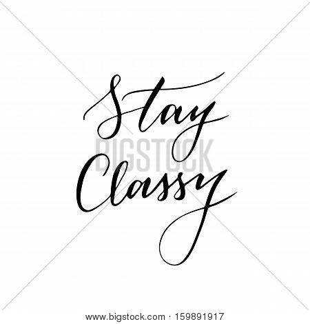 Vector hand drawn modern card. Trendy hand written calligraphy postcard. Elegant calligraphic quote and phrase Stay Classy.
