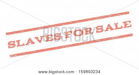 Slaves For Sale watermark stamp. Text caption between parallel lines with grunge design style. Rubber seal stamp with unclean texture. Vector salmon color ink imprint on a white background.