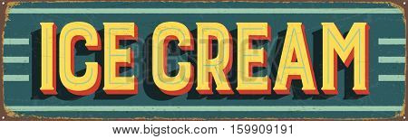Vintage metal sign - Ice Cream - Vector EPS10. Grunge and rusty effects can be easily removed for a cleaner look.