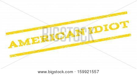 American Idiot watermark stamp. Text tag between parallel lines with grunge design style. Rubber seal stamp with unclean texture. Vector yellow color ink imprint on a white background.
