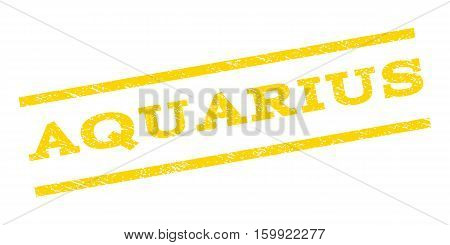 Aquarius watermark stamp. Text caption between parallel lines with grunge design style. Rubber seal stamp with dust texture. Vector yellow color ink imprint on a white background.