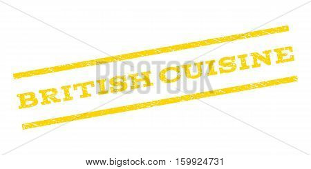 British Cuisine watermark stamp. Text caption between parallel lines with grunge design style. Rubber seal stamp with unclean texture. Vector yellow color ink imprint on a white background.