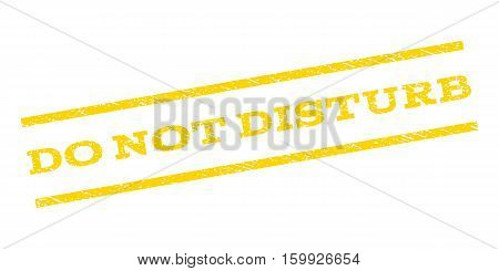 Do Not Disturb watermark stamp. Text caption between parallel lines with grunge design style. Rubber seal stamp with scratched texture. Vector yellow color ink imprint on a white background.