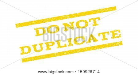 Do Not Duplicate watermark stamp. Text tag between parallel lines with grunge design style. Rubber seal stamp with unclean texture. Vector yellow color ink imprint on a white background.