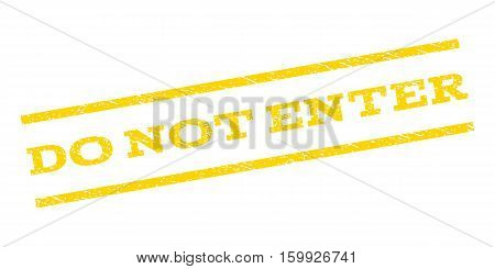 Do Not Enter watermark stamp. Text tag between parallel lines with grunge design style. Rubber seal stamp with dirty texture. Vector yellow color ink imprint on a white background.