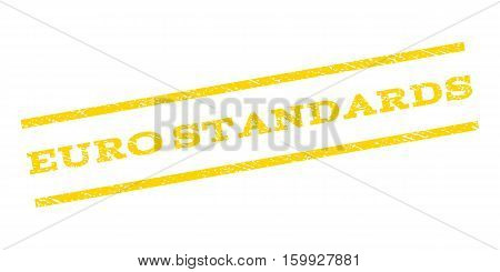Euro Standards watermark stamp. Text caption between parallel lines with grunge design style. Rubber seal stamp with dirty texture. Vector yellow color ink imprint on a white background.