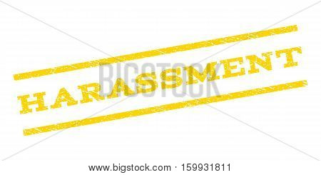 Harassment watermark stamp. Text caption between parallel lines with grunge design style. Rubber seal stamp with unclean texture. Vector yellow color ink imprint on a white background.