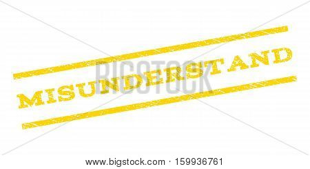 Misunderstand watermark stamp. Text tag between parallel lines with grunge design style. Rubber seal stamp with dirty texture. Vector yellow color ink imprint on a white background.