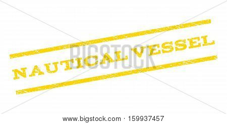 Nautical Vessel watermark stamp. Text caption between parallel lines with grunge design style. Rubber seal stamp with scratched texture. Vector yellow color ink imprint on a white background.