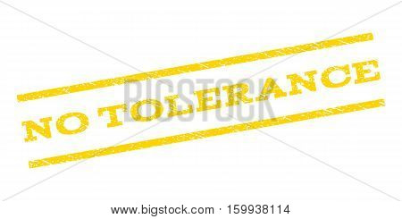 No Tolerance watermark stamp. Text caption between parallel lines with grunge design style. Rubber seal stamp with dirty texture. Vector yellow color ink imprint on a white background.
