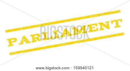 Parliament watermark stamp. Text caption between parallel lines with grunge design style. Rubber seal stamp with dirty texture. Vector yellow color ink imprint on a white background.