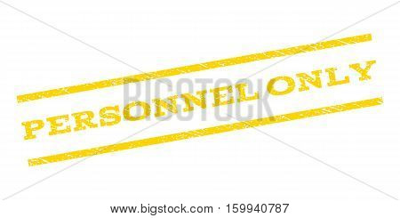 Personnel Only watermark stamp. Text tag between parallel lines with grunge design style. Rubber seal stamp with dirty texture. Vector yellow color ink imprint on a white background.