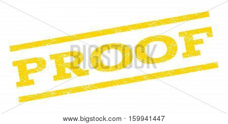 Proof watermark stamp. Text tag between parallel lines with grunge design style. Rubber seal stamp with dirty texture. Vector yellow color ink imprint on a white background.