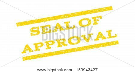 Seal Of Approval watermark stamp. Text caption between parallel lines with grunge design style. Rubber seal stamp with unclean texture. Vector yellow color ink imprint on a white background.