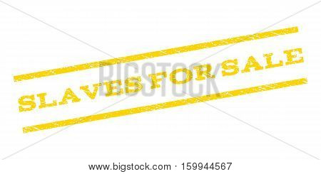 Slaves For Sale watermark stamp. Text caption between parallel lines with grunge design style. Rubber seal stamp with unclean texture. Vector yellow color ink imprint on a white background.