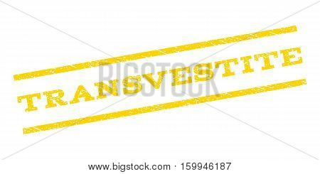 Transvestite watermark stamp. Text tag between parallel lines with grunge design style. Rubber seal stamp with scratched texture. Vector yellow color ink imprint on a white background.