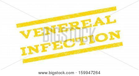 Venereal Infection watermark stamp. Text tag between parallel lines with grunge design style. Rubber seal stamp with dust texture. Vector yellow color ink imprint on a white background.