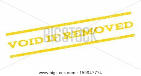 Void If Removed watermark stamp. Text caption between parallel lines with grunge design style. Rubber seal stamp with dirty texture. Vector yellow color ink imprint on a white background.