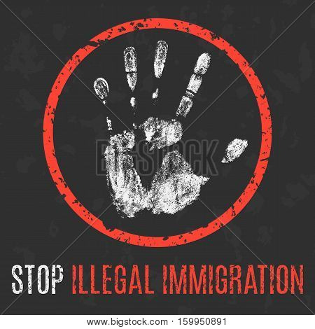 Conceptual vector illustration. Social problems of humanity. Stop illegal immigration.