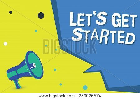 Word Writing Text Let S Is Get Started. Business Concept For To Begin Doing Or Working On Something
