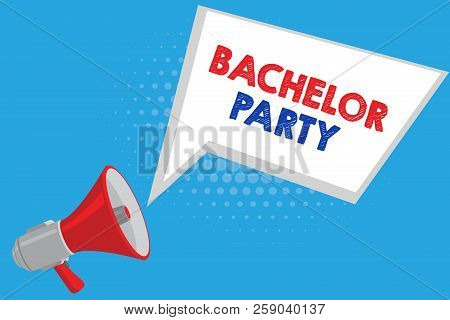 Handwriting Text Bachelor Party. Concept Meaning Party Given For A Man Who Is About To Get Married S