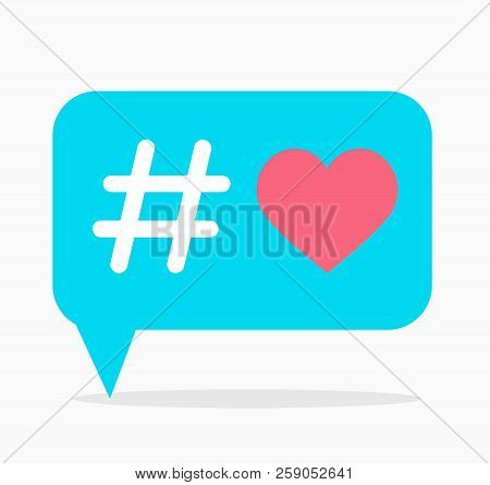 Love Hashtag. Blue Dialog Box With Hashtag And Red Heart Inside. Use As Print On T-shirt And Other C