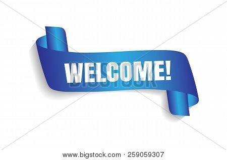 Welcome Sign. Vector Illustration. White Inscription Welcome Blue Transporant. Text With Banner Ribb