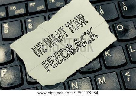 Conceptual Hand Writing Showing We Want Your Feedback. Business Photo Text To Improve Performance Or