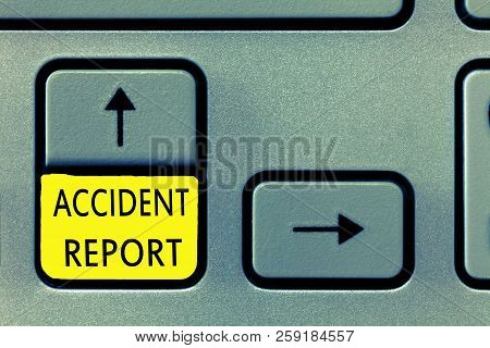 Writing note showing Accident Report. Business photo showcasing A form that is filled out record details of an unusual event poster