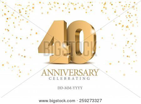 Anniversary 40. Gold 3d Numbers. Poster Template For Celebrating 40th Anniversary Event Party. Vecto