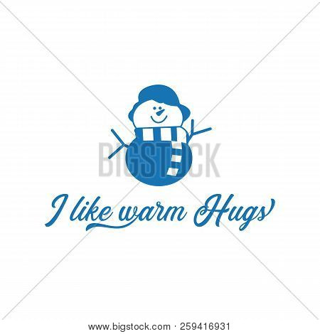 Season Motivation Quote I Like Warm Hugs. Snowman With Scar And Hat. Christmas Cute Symbol. Design I