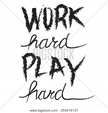 Work Hard Play Hard Motivational Quote, Hand Written Lettering Positive Phrase In Vector.