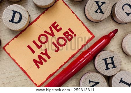 Text Sign Showing I Love My Job. Conceptual Photo Enjoying The Daily Tasked Assigned Contented On Th