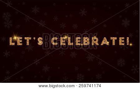 Let's Celebrate!. Golden Glitter Greeting Card. Luxurious Design Element, Vector Illustration.