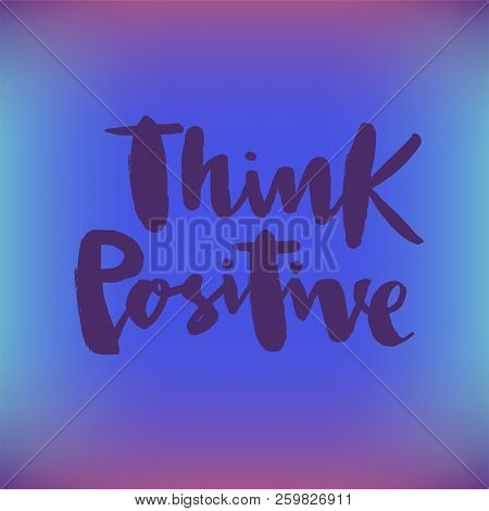 Vector Illustration Of Think Positive For Logotype, Flyer, Banner, Invitation Or Greeting Card, Post