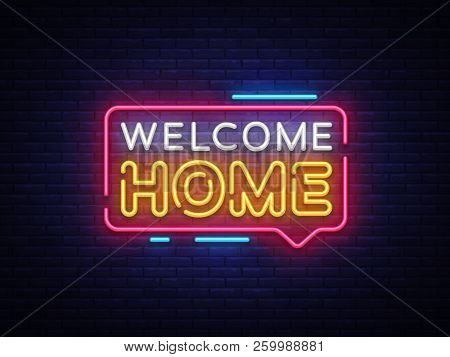 Welcome Home Neon Text Vector. Welcome Home Neon Sign, Design Template, Modern Trend Design, Night N