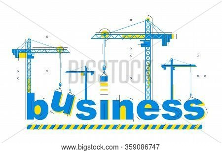 Construction Cranes Build Business Word Vector Concept Design, Conceptual Illustration With Letterin