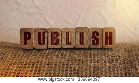 Publish Word Written On Wooden Blocks. Content Publishing Ad Or Education Concept