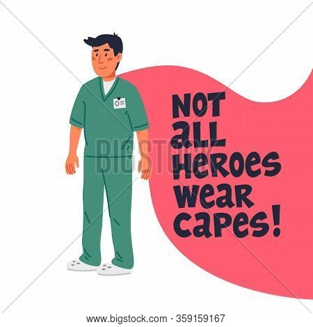Hero Doctor Concept. Confident Doctor Or Nurse With Cape And Not All Heroes Wear Capes Text. Medical