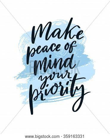 Make Peace Of Mind Your Priority. Motivational Quote About Anxiety Disorder, Mindfulness Practice. M
