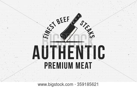 Authentic Meat - Logo Of Butchery Shop With Meat Cleaver. Vintage Abstract Logo Or Poster Design For