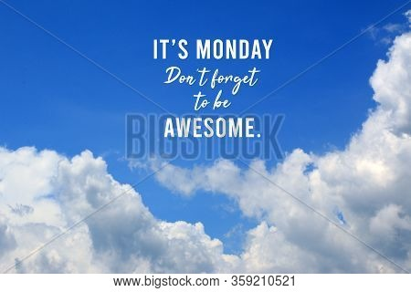 Inspirational Quote - It Is Monday. Do Not Forget To Be Awesome. On Background Of  Bright Blue Sky A