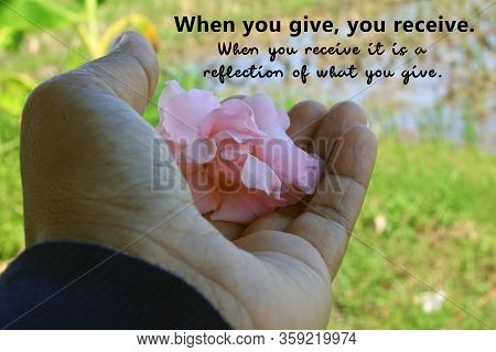 Inspirational Quote - When You Give, Your Receive. When You Receive It Is A Reflection Of What You G