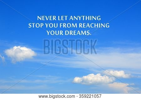 Inspirational Motivational Quote - Never Let Anything Stop You From Reaching Your Dreams. With Backg