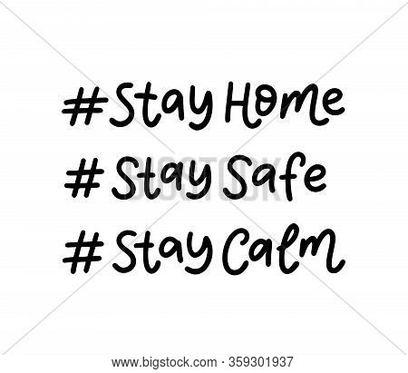 Stay Home. Stay Safe. Stay Calm. A Set Of Hashtags On The Topic Of Coronavirus. Hand Lettering Typog