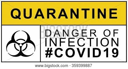 Biohazard Warning Quarantine Danger Of Infection Covid19. Biohazard Caution Signs. No Entry. Disease