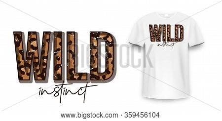 T-shirt Design With Leopard Print. Slogan T-shirt With Leopard Pattern Skin Texture. Wild Instinct,