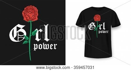 Slogan T-shirt Graphic Design With Red Rose. Female Typography For Tee Print. Slogan T-shirt Print I