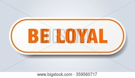 Be Loyal Sign. Be Loyal Rounded Orange Sticker. Be Loyal